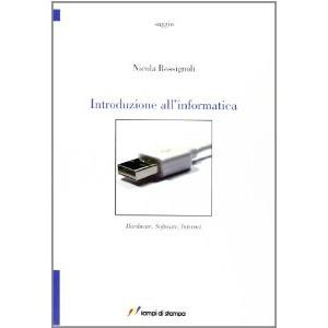 9789107 - INTRODUZIONE ALL'INFORMATICA. HARDWARE, SOFTWARE, INTERNET.