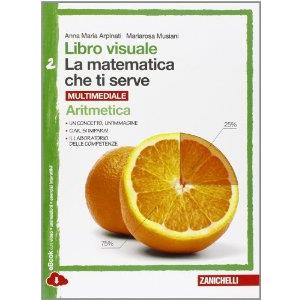 9919055 - LIBRO VISUALE LA MATEMATICA CHE TI SERVE VOL. 2 MULTIMEDIALE (LDM). CONF. ARITMETICA 2 + GEOMETRIA 2
